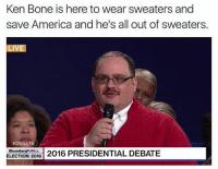 Ken: Ken Bone is here to wear sweaters and  save America and he's all out of sweaters.  LIVE  #DEBATE  Bloomberg Politics  2016 PRESIDENTIAL DEBATE  ELECTION 2016