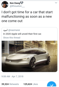 Apple, Blackpeopletwitter, and Driving: Ken Dawg**  @Khouston  I don't got time for a car that start  malfunctioning as soon as a new  one come out  9 anasmarai  In 2020 Apple will unveil their first car.  Show this thread  9:08 AM Apr 7, 2018  39,324 Retweets 25,24 Likes <p>Self driving app starts crashing (via /r/BlackPeopleTwitter)</p>