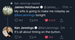 Ken Jennings Replied James Holzhauer O ·17m v GOAT My Wife ...