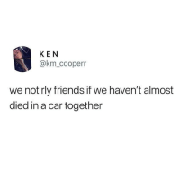 Tag them 😊😊😂😂 🔥 Follow Us 👉 @latinoswithattitude 🔥: KEN  @km_cooperr  we not rly friends if we haven't almost  died in a car together Tag them 😊😊😂😂 🔥 Follow Us 👉 @latinoswithattitude 🔥