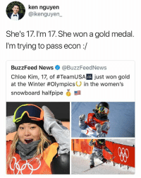 Ya'll keeping up with the Olympics or nah 🤔 • Follow @savagememesss for more posts daily: ken nguyen  @ikenguyen_  She's 17.l'm 17. She won a gold medal.  I'm trying to pass econ:/  BuzzFeed News@BuzzFeedNews  Chloe Kim, 17, of #TeamUSAT just won gold  at the Winter #Olympics° in the women's  snowboard halfpipe  USA Ya'll keeping up with the Olympics or nah 🤔 • Follow @savagememesss for more posts daily