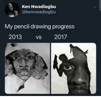 Blackpeopletwitter, Crazy, and Ken: Ken Nwadiogbu  @kennwadiogbu  My pencil drawing progress  2013 VS 2017 This is crazy (via /r/BlackPeopleTwitter)