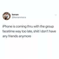 Facetime, Friends, and Funny: kenan  @kenanmora  iPhone is coming thru with the group  facetime way too late, shiit I don't have  any friends anymore 😭😭😭 @_theblessedone is lit today 🙌🏻🙌🏻🔥