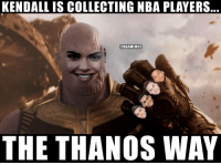 Kendall Jenner right now. 👑 https://t.co/8mGrupG00N: KENDALL IS COLLECTING NBA PLAYERS  ONBAMEMES  THE THANOS WAY Kendall Jenner right now. 👑 https://t.co/8mGrupG00N