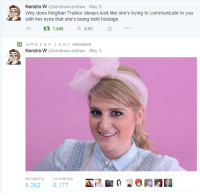 Amazon, Her, and May: Kendra W @kendrawcandraw - May 9  Why does Meghan Trainor always look like she's trying to communicate to you  with her eyes that she's being held hostage  7,486  ★9.5K  ..。  amazon jaw n retweeted  Kendra W @kendrawcandraw May 9  RETWEETSFAVORITES  6,262 6,177