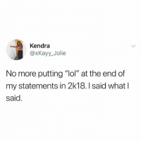 "Bitch, Lol, and Wtf: Kendra  @xKayy_Jolie  No more putting ""lol"" at the end of  my statements in 2k18. I said what l  said OFFSET CHeated ON CARDI??? WTF BITCH"