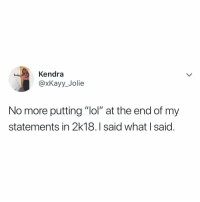 "Lol, Memes, and 🤖: Kendra  @xKayy_Jolie  No more putting ""lol"" at the end of my  statements in 2k18. I said whatI said I'm with this ‼️😂 https://t.co/GDLBsQaXXK"