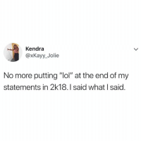 "Lol, Memes, and Wshh: Kendra  @xKayy_Jolie  No more putting ""lol"" at the end of my  statements in 2k18.I said what I said. I'm with this ‼️😂 WSHH"