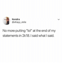 "Lol, Memes, and 🤖: Kendra  @xKayy_Jolie  No more putting ""lol"" at the end of my  statements in 2k18.I said what I said. I know what I said!!!! 👀🙋🏽‍♀️"