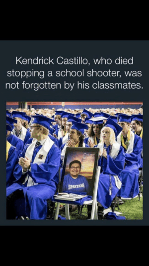 School, Kendrick, and Hero: Kendrick Castillo, who died  stopping a school shooter, was  not forgotten by his classmates.  SPARTANS  HERO R.I.P Kendrick
