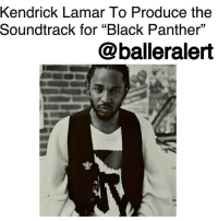 "Kendrick Lamar, Marriage, and Memes: Kendrick Lamar To Produce the  Soundtrack for ""Black Panther""  @balleralert  09 Kendrick Lamar To Produce the Soundtrack for ""Black Panther"" - Blogged by @tktrinidad ⠀⠀⠀⠀⠀⠀⠀⠀ ⠀⠀⠀⠀⠀⠀⠀⠀ We are all excited for the movie ""Black Panther"" to come out on February 16th and to add to the excitement; it has been announced that KendrickLamar produced the soundtrack with the help from Top Dawg label founder, Anthony Tiffith. The first song will be with Lamar and SZA entitled, 'All the Stars.' ⠀⠀⠀⠀⠀⠀⠀⠀ ⠀⠀⠀⠀⠀⠀⠀⠀ Lamar said in a press release, ""Marvel Studios' Black Panther is amazing, from its cast to its director. The magnitude of this film showcases a great marriage of art and culture. I'm truly honored to contribute my knowledge of producing sound and writing music alongside Ryan and Marvel's vision."" This is kind of a big deal since this is the first time Marvel hired someone to do original music for a film. According to reports, film director Ryan Coogler personally reached out to Lamar for the project. ⠀⠀⠀⠀⠀⠀⠀⠀ ⠀⠀⠀⠀⠀⠀⠀⠀ So much blackexcellence for the start of 2018."