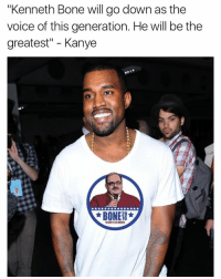 """""""Kenneth Bone will go down as the  voice of this generation. He will be the  greatest"""" Kanye  BONE  20 Even Kanye is in the bonezone. Shirts are almost sold out. Link in bio 🇺🇸🇺🇸🇺🇸🔥🔥🔥"""
