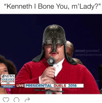"Bone, Kenneth Bone ( @memegourmet x @sweetkaratemoves ) and before you tell me, Yes, I know the crop job is fucked up, but did you know so is your face?: ""Kenneth l Bone You, m Lady?""  meme gourmet  sweetkaratemoves  NEWS  YOUR VOICE  YOUR VOTE  2016  #Debates  LIVE  PRESIDENTIAL DUELS 2016 Bone, Kenneth Bone ( @memegourmet x @sweetkaratemoves ) and before you tell me, Yes, I know the crop job is fucked up, but did you know so is your face?"