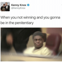Memes, Break, and 🤖: Kenny Knox  @Kenny Knox  When you not winning and you gonna  be in the penitentiary 😂😂Damn he can't catch a break nowadays. Cr kennyknox