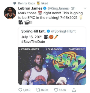 Blackpeopletwitter, Bugs Bunny, and Funny: Kenny Knox liked  LeBron James @KingJames 3h  Mark those z right now!! This is going  to be EPIC in the making! 7.16.2021  SpringHill Ent. @SpringHillEnt  July 16, 2021鴿掴ノ  #SaveTheDate  LEBRON JFIMES  LOLA BUNNY  BUGS BUNNY  01,049ロ15.9K 65.1K 1, I've been hurt so many times before. I don't know if I can ever trust again.