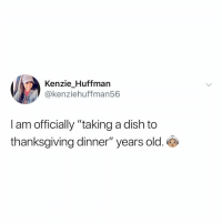 "Memes, Thanksgiving, and Dish: Kenzie Huffman  @kenziehuffman56  I am officially ""taking a dish to  thanksgiving dinner"" years old. Post 1612: I brought the salad 🥗"