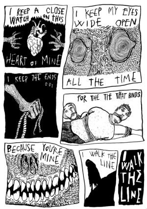 a Johnny Cash comic [OC]: KEP A CLOSE  WAT CH  THIS iDE  OPEN  HEART O MINE  KEEP 14E tNDALL THE  TIME  OUT  foR THE TIE TfAT BINDS  BECAUSE olRE  MINE  ALK  TH2  LIME  WALK THE  LINE W a Johnny Cash comic [OC]