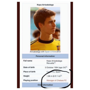 Chelsea, Lmao, and Memes: Kepa Arrizabalaga  Arrizabalaga with Spain U19 in 2012  Personal information  Full name  Kepa Arrizabalaga  Revueltal1  3 October 1994 (age 24)  Date of birth  Place of birth  Height  Playing position  oa, Spain  1.86 m (6 ft 1 in)]  Manager of Chelsea FC  Clu information Who did this lmao? 👌😂
