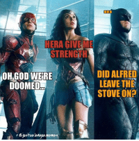 Bruce doesn't give a fuck about no world ending events. ~Green Arrow: KERA GINA  STRENGTH  OH GOD WERE  DOOMED  nejustion league memes  DID ALFRED  LEAVE THE  STOVE ON? Bruce doesn't give a fuck about no world ending events. ~Green Arrow