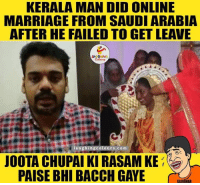 kerala: KERALA MAN DID ONLINE  MARRIAGE FROM SAUDI ARABIA  AFTER HE FAILED TO GET LEAVE  a u  colo urs .co m  JOOTACHUPAI KIRASAM KE  PAISE BHI BACCH GAYE  GAJODHAR