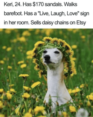 """Keri: Keri, 24. Has $170 sandals. Walks  barefoot. Has a """"Live, Laugh, Love"""" sign  in her room. Sells daisy chains on Etsy"""