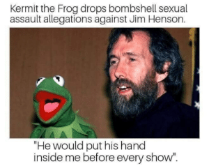 "memehumor:  Disgusting: Kermit the Frog drops bombshell sexual  assault allegations against Jim Henson.  ""He would put his hand  inside me before every show"". memehumor:  Disgusting"