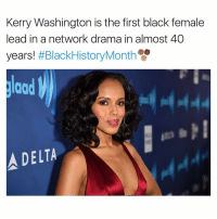 Kerri: Kerry Washington is the first black female  lead in a network drama in almost 40  years!  #BlackHistoryMonth  good W  A DELTA