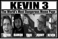 Whom remember?: KEVIN 3  The Worlds Most Dangerous Meme Page  JACOB RAMON TORI MOHNY KEVIN Whom remember?