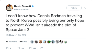Dennis Rodman, North Korea, and Earth: Kevin BarnettO  @Fatboybarnett  Follow  I don't know how Dennis Rodman traveling  to North Korea possibly being our only hope  to prevent WW3 isn't already the plot of  Space Jam 2  10:49 AM-7 Oct 2017  48 Retweets 159 Likes0O The fate of the Earth lies on the Worm