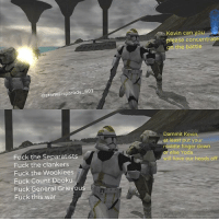 Kevin is about to flip: Kevin can you  please concentrate  n the battle  @starwarsparody 501  Dammit Kevin,  at least put your  middle finger down  relse Yoda  will have our heads off  Fuck the Separatists  Fuck the clankers  Fuck the Wookiees  Fuck Count Dooku  Fuck General Grievous  Fuck this war Kevin is about to flip