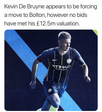 Memes, 🤖, and Air: Kevin De Bruyne appears to be forcing  a move to Bolton, however no bids  have met his £12.5m valuation.  AIR WAY 👌👌