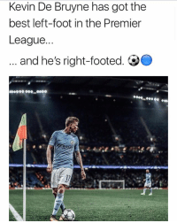 Memes, Premier League, and Best: Kevin De Bruyne has got the  best left-foot in the Premier  League...  and he's right-footed. OO