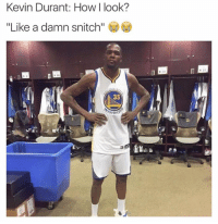 "Kevin Durant: Kevin Durant: How look?  ""Like a damn snitch""  35"