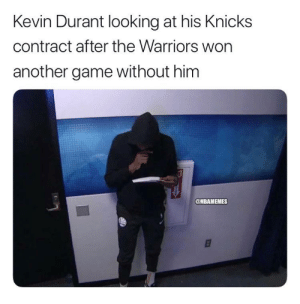 Kevin Durant, New York Knicks, and Game: Kevin Durant looking at his Knicks  contract after the Warriors won  another game without him  @NBAMEMES Kevin Durant right now 😂 https://t.co/no5r8l0fIm