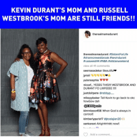 No beef here: KEVIN DURANT'S MOM AND RUSSELL  WESTBROOK S MOM ARE STILL FRIENDS!!  there almamadurant  therealmamadurant #SistersForLife  #kevindurant  #russwest 44 #NBA Hallstarweekend  view all 41 comments  see masadekar Beautiful  Jynail  yulansophia  nicosfL YESSS THIS!!!! WESTBROOK AND  DURANT FO Lill FEEEE  justdoitpete arobbyp  mikeyybaker Tell Kevin to go back to okc  howbow dah  @CBSSports  kimmiwoo456 When God is always in  contro  kimberly paris17 ajtoolajian20  sankaraxt Alrighhhhtttt now!!  Add a comment...  O O No beef here