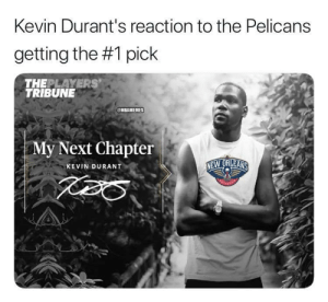 Kevin Durant, Memes, and 🤖: Kevin Durant's reaction to the Pelicans  getting the #1 pick  THEPLAYERS  TRIBUNE  NBAMEMES  My Next Chapter  W ORLEANS  KEVIN DURANT The Pelicans are going to be stacked 😂 https://t.co/jd0OCnSNJo