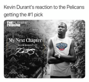 Kevin Durant, Nba, and Next: Kevin Durant's reaction to the Pelicans  getting the #1 pick  THEPLAYERS  TRIBUNE  NBAMEMES  My Next Chapter  KEVIN DURANT Zion Williamson's immediate reaction to Pelicans landing No. 1 overall pick: bit.ly/ZionReacts