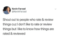 Not all hero's wear capes- some of them have yelp accounts: Kevin Farzad  @KevinFarzad  Shout out to people who rate & review  things cuz I don't like to rate or review  things but I like to know how things are  rated & reviewec Not all hero's wear capes- some of them have yelp accounts