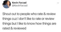 Memes, 🤖, and How: Kevin Farzad  @KevinFarzad  Shout out to people who rate & review  things cuzl don't like to rate or review  things but l like to know how things are  rated & reviewed Don't follow @blazing if you're easily offended 🔞🤯