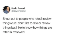 9gag, Memes, and Heroes: Kevin Farzad  @KevinFarzad  Shout out to people who rate & review  things cuz I don't like to rate or review  things but I like to know how things are  rated & reviewed Not all heroes wear capes, instead, they rate.⠀ By kevinfarzad | TW⠀ -⠀ rate review 9gag