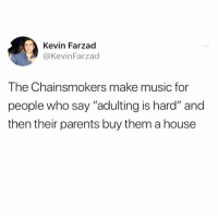 """I've never seen something more accurate. 😭😭: Kevin Farzad  @KevinFarzad  The Chainsmokers make music for  people who say """"adulting is hard"""" and  then their parents buy them a house I've never seen something more accurate. 😭😭"""