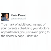 Doctor, Memes, and Parents: Kevin Farzad  @KevinFarzad  True mark of adulthood: instead of  your parents scheduling your doctor's  appointments, you just avoid going to  the doctor & hope u don't die I don't think I ever go 😱😂