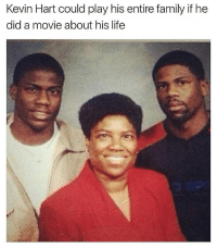Why is this so true 😂: Kevin Hart could play his entire family if he  did a movie about his life Why is this so true 😂