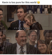 Memes, Colorado, and World: Kevin is too pure for this world  WE'RE MOVING TO COLORADO  ALL OF US? poor guy 🤣 ———— theoffice dundermifflin dwightschrute michaelscott theofficeshow