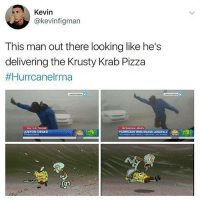 Boi: Kevin  @kevinfigman  This man out there looking like he's  delivering the Krusty Krab Pizza  #Hurrcanelrma  ON THE PHONE  BREAKING NEWS  JUSTON DRAKE  STORM CHASER  HURRICANE IRMA MAKES LANDFALL  SLASH FLOROA TODAY Boi