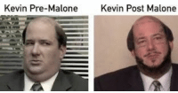 kevin: Kevin Pre-Malone  Kevin Post Malone