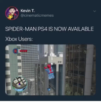 Memes, Ps4, and Spider: Kevin T.  @cinematicmemes  SPIDER-MAN PS4 IS NOW AVAILABLE  Xbox Users:  0