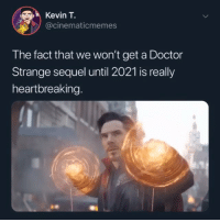 Doctor Strange (2016) is underrated af - - - OG: @thecinematicuniverse - - marvel mcu marvelcomics dc dceu dccomics movies popculture media entertainment funny comedy ironman captainamerica spiderman blackpanther superman batman theflash wonderwoman aquaman twitter tv viral comics hero superhero milesmorales spiderverse: Kevin T.  @cinematicmemes  The fact that we won't get a Doctor  Strange sequel until 2021 is really  heartbreaking. Doctor Strange (2016) is underrated af - - - OG: @thecinematicuniverse - - marvel mcu marvelcomics dc dceu dccomics movies popculture media entertainment funny comedy ironman captainamerica spiderman blackpanther superman batman theflash wonderwoman aquaman twitter tv viral comics hero superhero milesmorales spiderverse