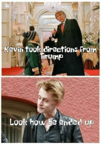How, Kevin, and Look: Kevin took directions From  rump  Look how he ended up Poor Kevin :(((