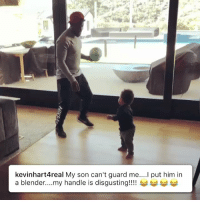 "Kevin Hart, Memes, and Blender: kevinhart4real My son can't guard me....Il put him in  a blender....my handle is disgusting!!!! Kevin Hart shows off his ""disgusting"" handles, puts his kid in a blender.  😂 @DwyaneWade's comment https://t.co/oYIUhIIb0P"